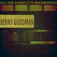 All the Complete Recordings — Benny Goodman