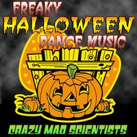 Freaky Halloween Dance Music — Crazy Mad Scientists