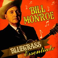 Bluegrass Essentials — Bill Monroe