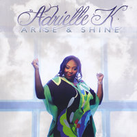 Arise and Shine — Adrielle K