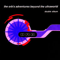 Adventures Beyond The Ultraworld — The Orb