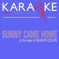 Sunny Came Home (In the Style of Shawn Colvin) — Karaoke