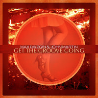 Get the Groove Going — John Martin, Max Lyazgin