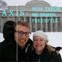 Mom, Throw Me Words (Freestyle) — Axis