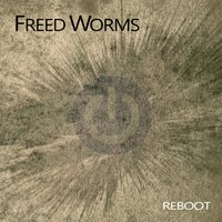 Reboot — Freed Worms