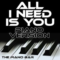 All I Need Is You — The Piano Bar