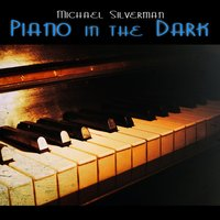 Piano in the Dark — Michael Silverman