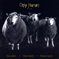Only Human — Cindy Kallet, Ellen Epstein and Michael Cicone
