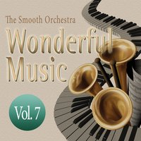 Wonderful Music Vol. 7 — The Smooth Orchestra