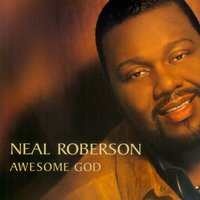 Awesome God — Neal Roberson