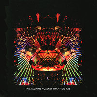 Calmer Than You Are — The Machine