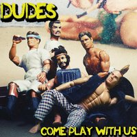Come Play With Us — Dudes