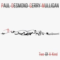Two of a Kind — Paul Desmond, Gerry Mulligan
