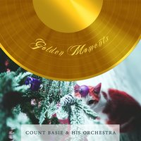 Golden Moments — Count Basie & His Orchestra, Count Basie & His All American Rhythm