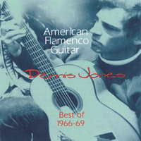 American Flamenco Guitar, Best of 1966-69 — Dennis Jones