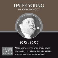 Complete Jazz Series 1951 - 1952 — Lester Young