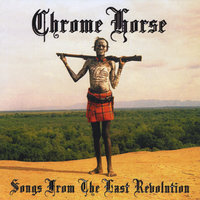 Songs From the Last Revolution — Chrome Horse