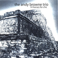 14 Horses for Che — The Andy Browne Trio