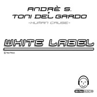 Human Cause, Club Mix ( White Label ) Style: Hard Trance / Dance — André S. & Toni Del Gardo