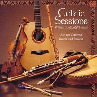 Celtic Sessions — William Coulter & Friends, Barry Phillips, Neal Hellman, Martin Hayes, Chris Caswell, Shelley Phillips
