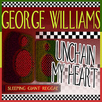 Unchain My Heart — George Williams