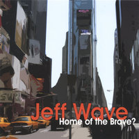 Home Of The Brave? — Jeff Wave