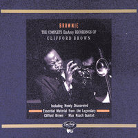 Brownie: The Complete EmArcy Recordings Of Clifford Brown — Clifford Brown