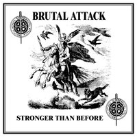 Stronger Than Before — Brutal Attack