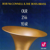 Our 25th Year — Rob McConnell, The Boss Brass