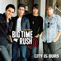 City Is Ours — Big Time Rush