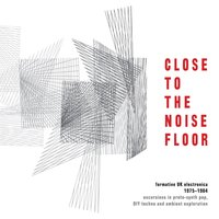 Close to the Noise Floor: Formative UK Electronica 1975-1984 — сборник
