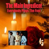 Everybody Plays The Fool — The Main Ingredient