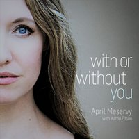 With or Without You — Aaron Edson, April Meservy