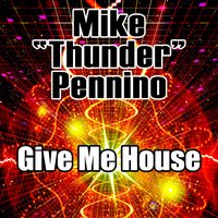 "Give Me House — Mike ""Thunder"" Pennino"