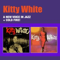 A New Voice in Jazz + Kitty White: Cold Fire! — Kitty White
