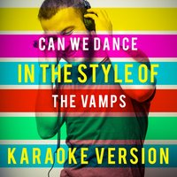 Can We Dance (In the Style of the Vamps) - Single — Ameritz Top Tracks