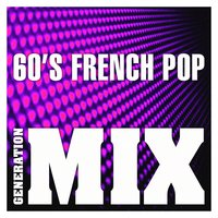 60's French Pop Mix : Non Stop Medley Party — Generation Mix