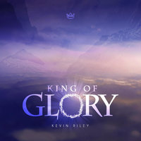 King of Glory — Kevin Riley