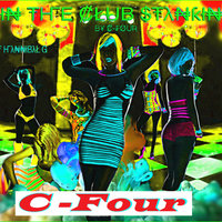 In the Club Stankin (feat. Hannibal G) — C-Four