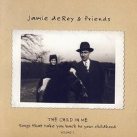 The Child In Me: Songs That Take You Back To Your Childhood, Vol. 1 — Jamie deRoy & Friends