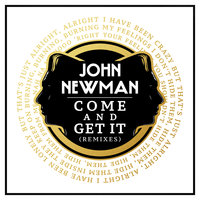Come And Get It — John Newman