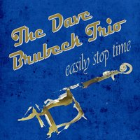 Easily Stop Time — The Dave Brubeck Trio