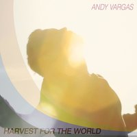 Harvest for the World — Andy Vargas