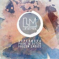 Frozen Ladies — Supernova, Prok & Fitch