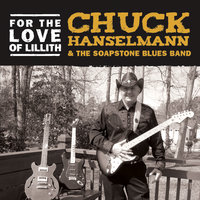 For the Love of Lillith — Chuck Hanselmann & The Soapstone Blues Band