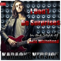 I Don't Do Surprises (In the Style of Axle Whitehead) — Ameritz Top Tracks