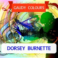 Gaudy Colours — Dorsey Burnette