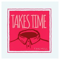 Takes Time — Tahj Mill