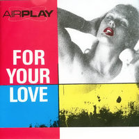 For your love — Airplay