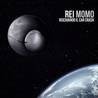 Rischiando Il Car Crash — Rei Momo